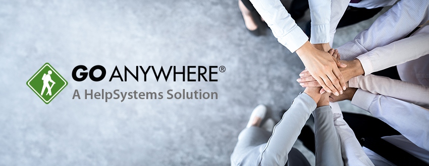 "GoAnywhere, a HelpSystems Solutions text and employees with hands ""all in"""