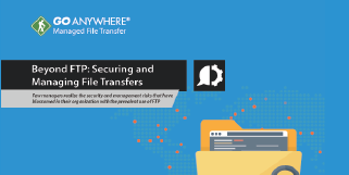 Beyond FTP: Securing and Managing File Transfers
