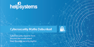 Discover what the experts have to say about today's top cybersecurity myths