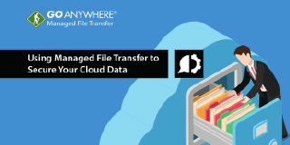 Using Managed File Transfer to Secure Your Cloud Data
