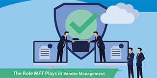 The Role MFT Plays in Vendor Management