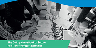 The GoAnywhere Book of Secure File Transfer Project Examples