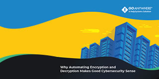 Why Automating Encryption and Decryption Makes Good Cybersecurity Sense