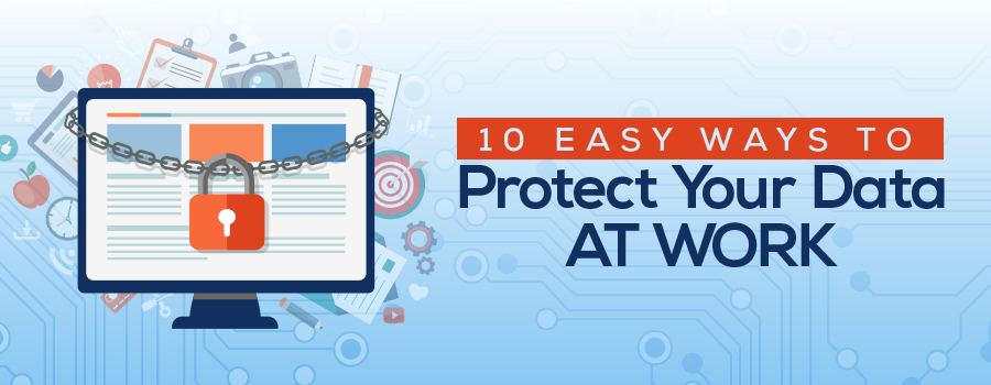 10 Easy Ways to Protect Your Data at Work