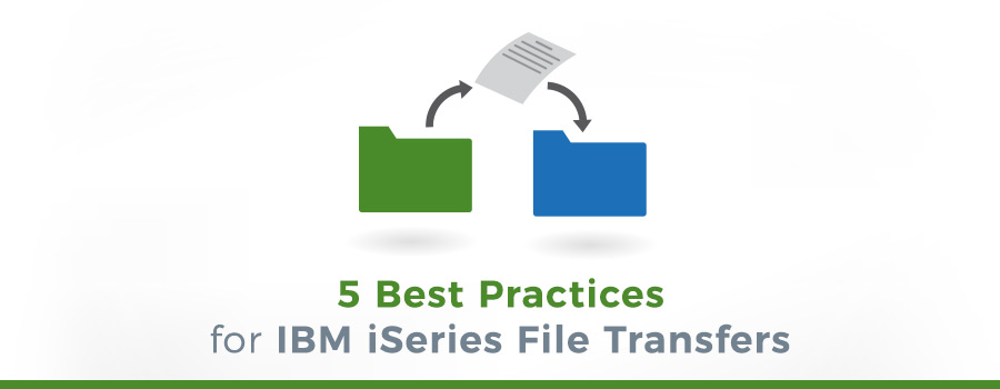 best practices for IBM i file transfers