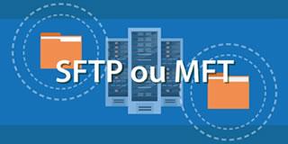 Qu'est-ce qui est préférable: une solution SFTP ou une solution MFT?