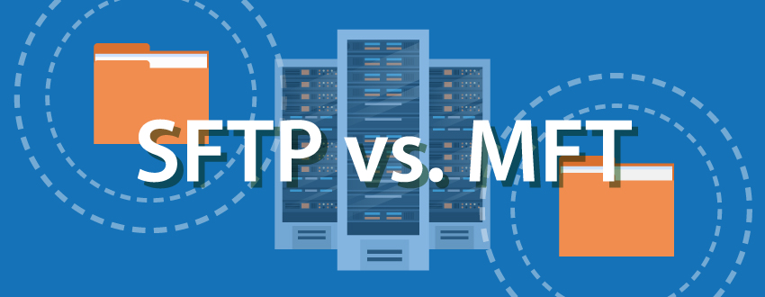 SFTP vs. MFT file transfer solutions – which is the best choice?