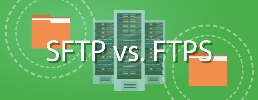 is it better to use SFTP or FTPS to send and receive file transfers?