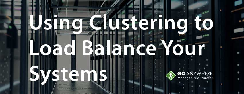 avoid costly file transfer downtime by using MFT clustering