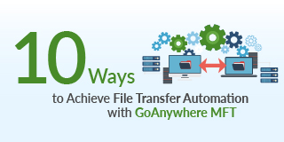 achieve file transfer automation with our GoAnywhere MFT solution