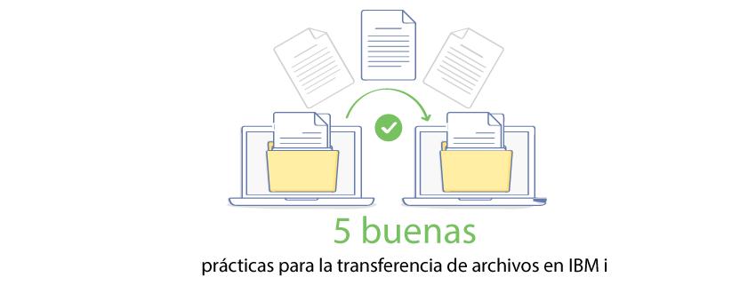 5 buenas prácticas para la transferencia de archivos en IBM i
