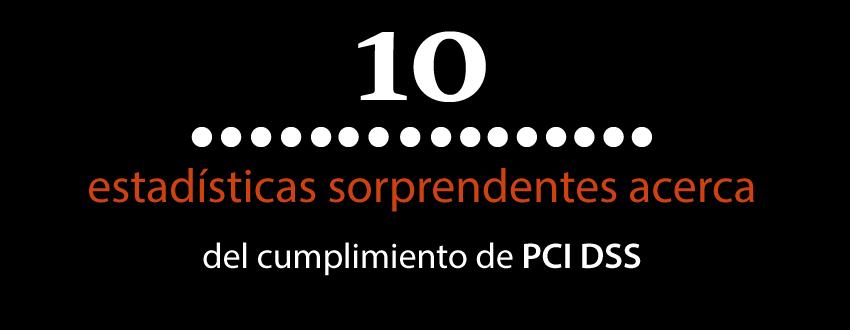 10 estadísticas sorprendentes acerca del cumplimiento de PCI DSS