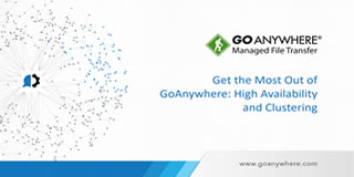 Get the Most Out of GoAnywhere: High Availability and Clustering