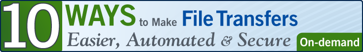 10 Ways to Make File Transfers Easier Automated Secure